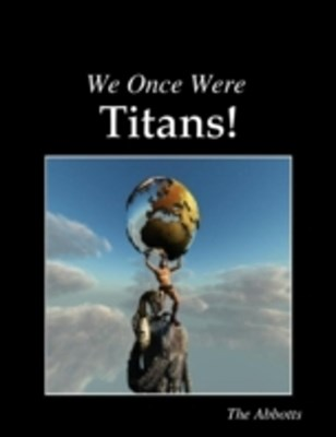 We Once Were Titans!