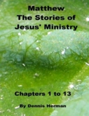 Matthew the Stories of Jesus' Ministry - Chapters 1 to 13