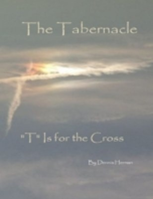 Tabernacle: &quote;T&quote; Is for the Cross