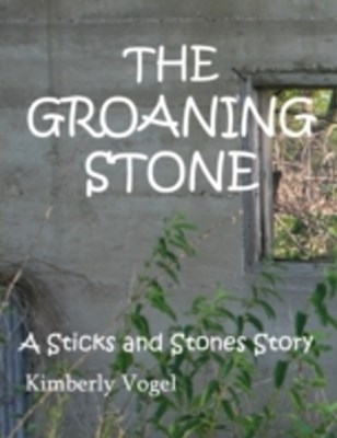 Groaning Stone: A Sticks and Stones Story: Number 4