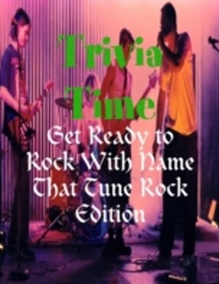 (ebook) Trivia Time - Get Ready to Rock With Name That Tune Rock Edition