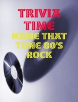 (ebook) Trivia Time - Name That Tune 80's Rock
