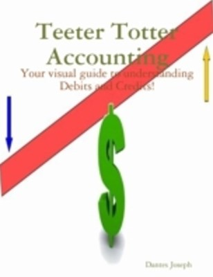 (ebook) Teeter Totter Accounting: Your Visual Guide to Understanding Debits and Credits!