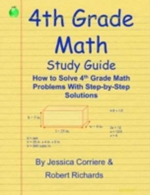 (ebook) 4th Grade Math Study Guide - How to Solve 4th Grade Math Problems With Step-By-Step Directions