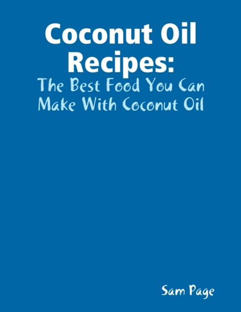 Coconut Oil Recipes: The Best Food You Can Make With Coconut Oil