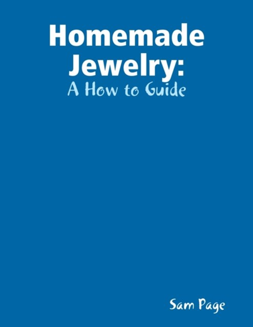 Homemade Jewelry: A How to Guide