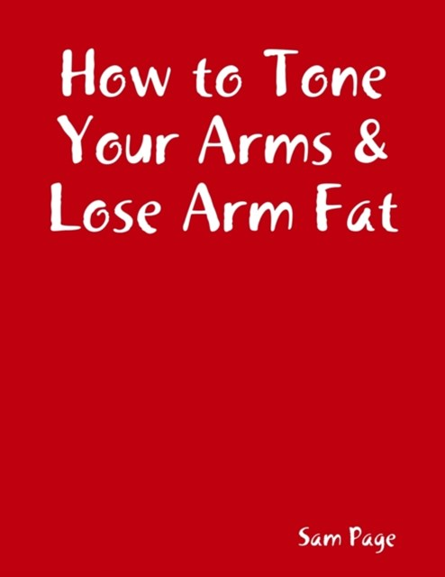 How to Tone Your Arms and Lose Arm Fat