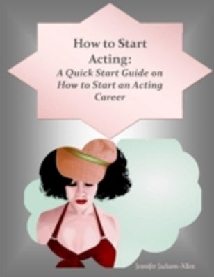 (ebook) How to Start Acting: A Quick Start Guide on How to Start an Acting Career