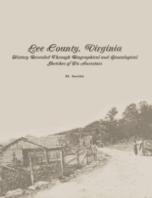 (ebook) Lee County, Virginia: History Revealed Through Biographical and Genealogical Sketches of Its Ancestors