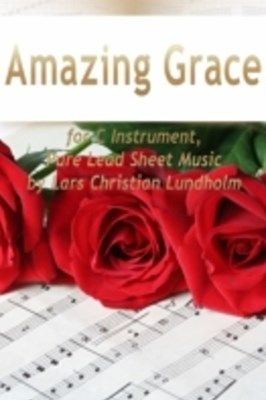 (ebook) Amazing Grace for C Instrument, Pure Lead Sheet Music by Lars Christian Lundholm