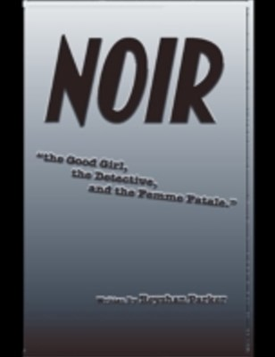 (ebook) Noir the Good Girl the Detective and the Femme Fatale