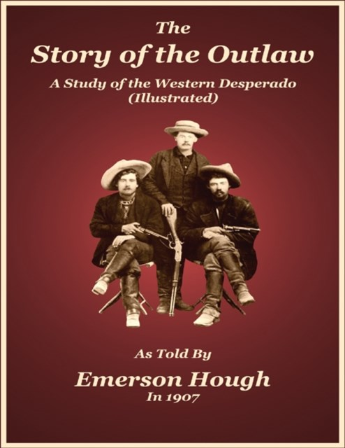 (ebook) Story of the Outlaw - A Study of the Western Desperado