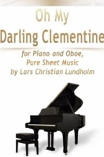 (ebook) Oh My Darling Clementine for Piano and Oboe, Pure Sheet Music by Lars Christian Lundholm - Art & Architecture General Art