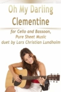 (ebook) Oh My Darling Clementine for Cello and Bassoon, Pure Sheet Music duet by Lars Christian Lundholm - Art & Architecture General Art
