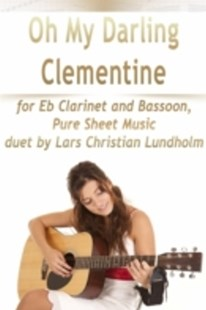 (ebook) Oh My Darling Clementine for Eb Clarinet and Bassoon, Pure Sheet Music duet by Lars Christian Lundholm - Art & Architecture General Art