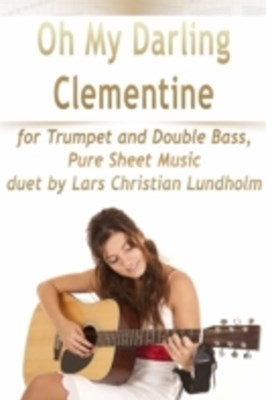 (ebook) Oh My Darling Clementine for Trumpet and Double Bass, Pure Sheet Music duet by Lars Christian Lundholm