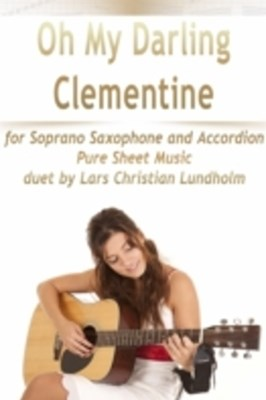 (ebook) Oh My Darling Clementine for Soprano Saxophone and Accordion, Pure Sheet Music duet by Lars Christian Lundholm