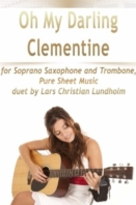 (ebook) Oh My Darling Clementine for Soprano Saxophone and Trombone, Pure Sheet Music duet by Lars Christian Lundholm