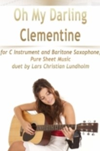 (ebook) Oh My Darling Clementine for C Instrument and Baritone Saxophone, Pure Sheet Music duet by Lars Christian Lundholm - Art & Architecture General Art