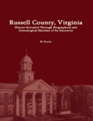 (ebook) Russell County, Virginia: History Revealed Through Biographical and Genealogical Sketches of Its Ancestors