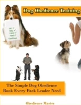 (ebook) Dog Obedience Training: The Simple Dog Obedience Book Every Pack Leader Need