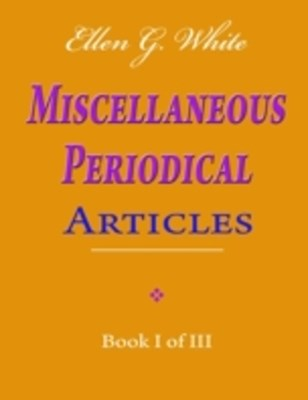 (ebook) Ellen G. White Miscellaneous Periodical Articles - Book I of III