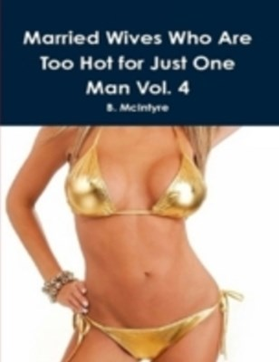 Married Wives Who Are Too Hot for Just One Man Vol. 4
