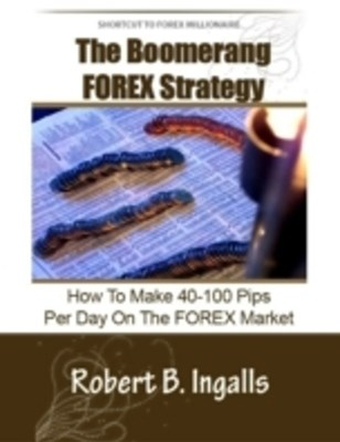 (ebook) Shortcut to FOREX Millionaire The Boomerang FOREX Strategy: How to Make 40-100 Pips Per Day on the FOREX Market