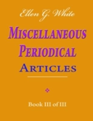 (ebook) Ellen G. White Miscellaneous Periodical Articles - Book III of III