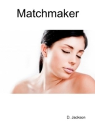 (ebook) Matchmaker: An Erotic and Romantic Tale