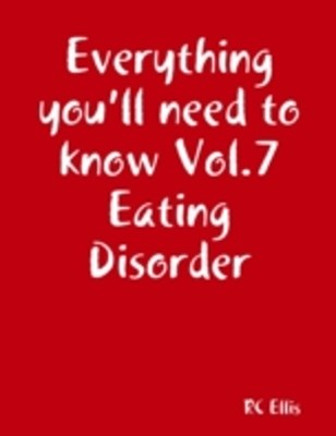 Everything You'll Need to Know Vol.7 Eating Disorder