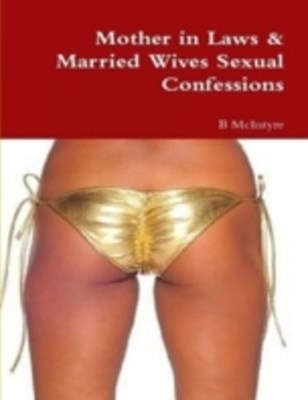 Mother in Laws & Married Wives Sexual Confessions