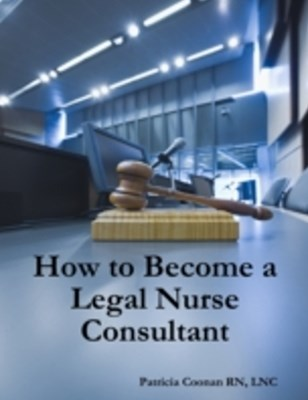 (ebook) How to Become a Legal Nurse Consultant