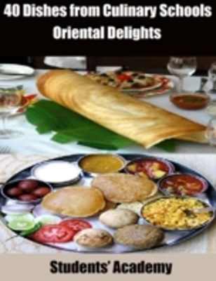 40 Dishes from Culinary Schools: Oriental Delights