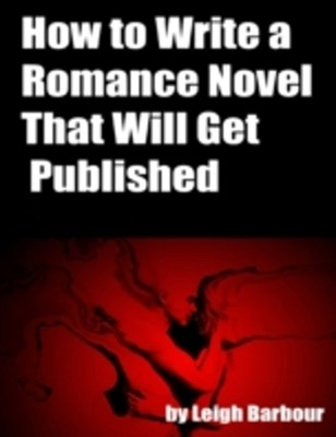 How to Write a Romance Novel That Will Get Published