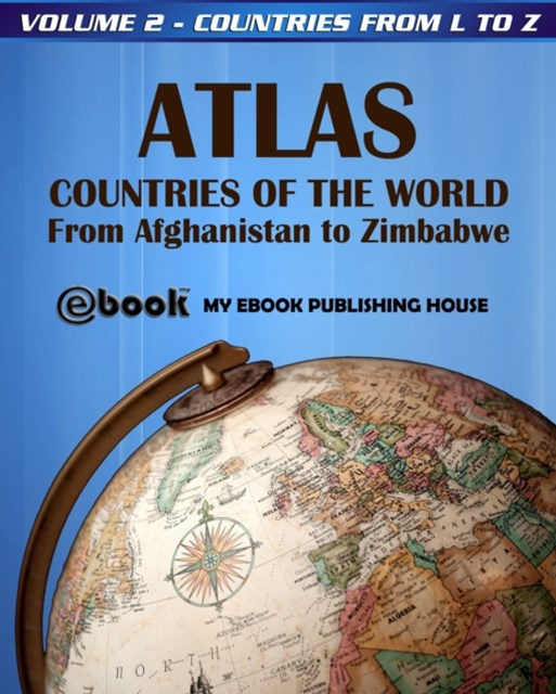 Atlas: Countries of the World From Afghanistan to Zimbabwe - Volume 2 - Countries from L to Z