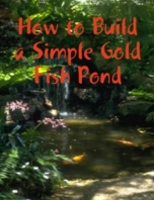 (ebook) How to Build a Simple Gold Fish Pond