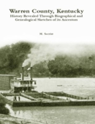 (ebook) Warren County, Kentucky: History Revealed Through Biographical and Genealogical Sketches of Its Ancestors