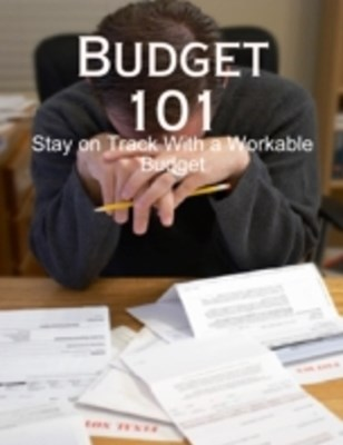 (ebook) Budget 101 - Stay on Track With a Workable Budget