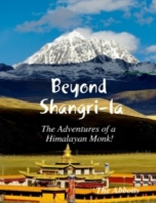 Beyond Shangri-la - The Adventures of a Himalayan Monk!