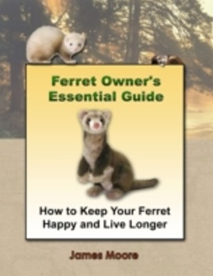 (ebook) Ferret Owner's Essential Guide: How to Keep Your Ferret Happy and Live Longer
