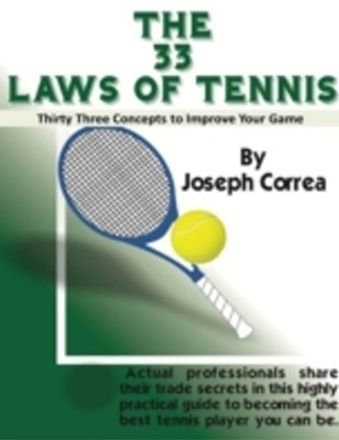 33 Laws of Tennis: Thirty Three Concepts to Improve Your Game