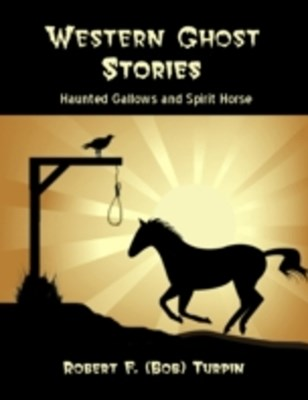 (ebook) Western Ghost Stories: Haunted Gallows and Spirit Horse