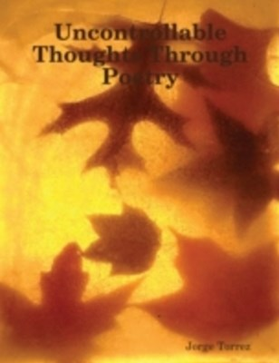 (ebook) Uncontrollable Thoughts Through Poetry