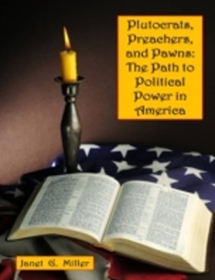 Plutocrats, Preachers, and Pawns:  The Path to Political Power in America