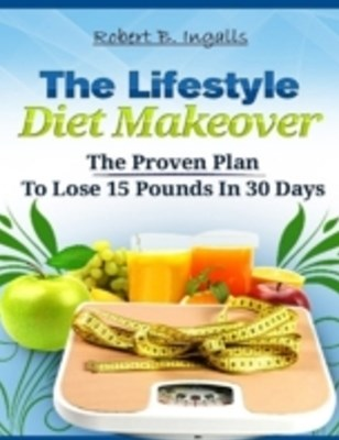 Lifestyle Diet Makeover: The Proven Plan to Lose 15 Pounds in 30 Days