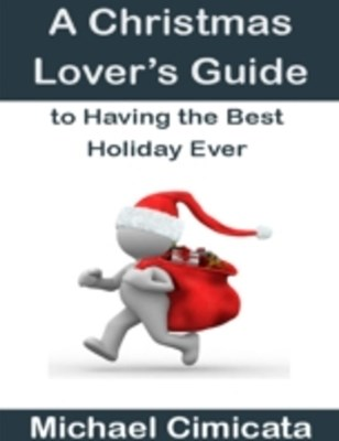 Christmas Lover's Guide to Having the Best Holiday Ever