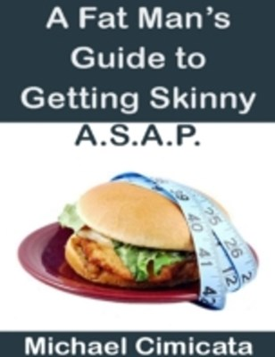 Fat Man's Guide to Getting Skinny A.S.A.P.
