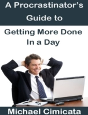 Procrastinator's Guide to Getting More Done In a Day