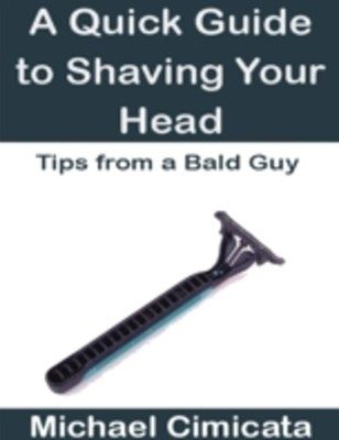 Quick Guide to Shaving Your Head: Tips from a Bald Guy